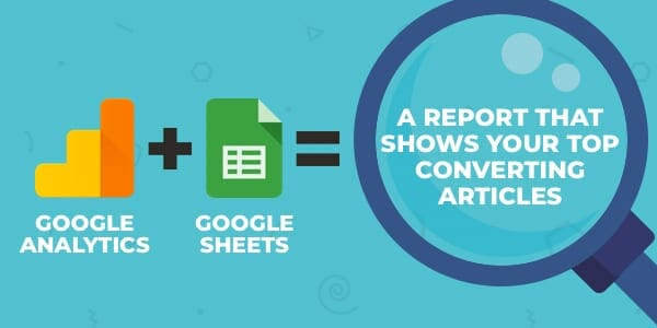 Discover Your High Changing Content material in 10-Steps Utilizing Google Analytics and Google Sheets